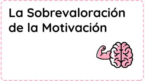 La sobrevaloración de la Motivación